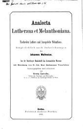 Tischreden Luthers und aussprüche Melanthons: hauptsächlich nach aufzeichnungen des Johannes Mathesius. Aus der Nürnberger handschrift des Germanischen museums