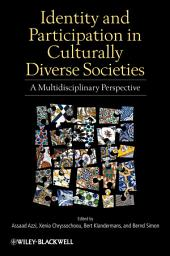 Identity and Participation in Culturally Diverse Societies: A Multidisciplinary Perspective