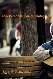 Your Personal Style of Photography: Tips to make your photography better