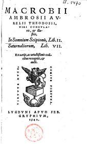 Macrobij Ambrosij Theodosij, uiri consularis & illustris, In Somnium Scipionis lib. II, Saturnaliorum lib. VII.