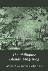 The Philippine Islands, 1493-1803: Explorations by Early Navigators, Descriptions of the Islands and Their Peoples, Their History and Records of the Catholic Missions, as Related in Contemporaneous Books and Manuscripts, Showing the Political, Economic, Commercial and Religious Conditions of Those Islands from Their Earliest Relations with European Nations to the Beginning of the Nineteenthe Century, Volume 4
