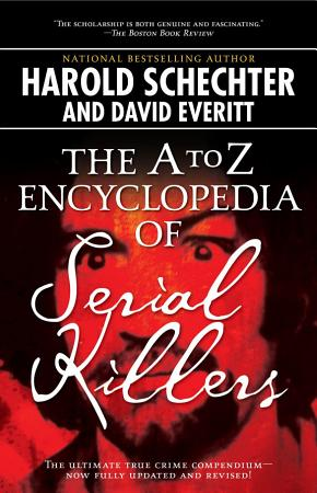 The A to Z Encyclopedia of Serial Killers PDF