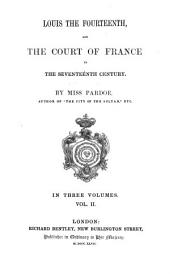 Louis the Fourteenth: And the Court of France in the Seventeenth Century, Volume 2