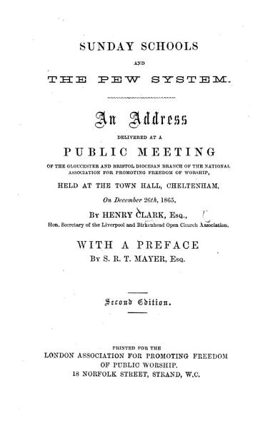 Download Sunday Schools and the Pew System  A full report of an address delivered     at the Town Hall  Cheltenham     Reprinted from the Cheltenham Journal  With a preface by S  R  T  Mayer Book