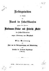 Rechtsgutachten in sachen der bank in Schaffhausen gegen die herren Blattmann-Stokar und Heinrich Moser in Schaffhausen: wegen forderung aus bürgschaft: ein beitrag zur lehre von der vertrags-auslegung und stellvertretung