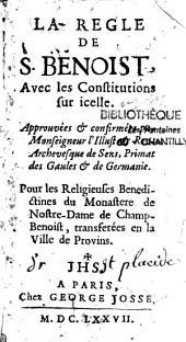 La règle de S. Benoît, avec les constitutions sur icell... Pour les religieuses Bénédictines du monastère de Nostre-Dame de Chambenoîst, transférées en la ville de Provins