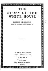 The story of the White House: Volume 1, Part 1