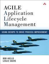 Agile Application Lifecycle Management: Using DevOps to Drive Process Improvement