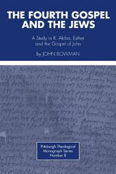 The Fourth Gospel and the Jews: A Study in R. Akiba, Esther, and the Gospel of John