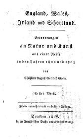 England, Wales, Irland und Schottland: Erinnerungen an Natur und Kunst aus einer Reise in den Jahren 1802 und 1803. 1