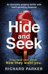 Hide and Seek: An absolutely gripping thriller with heart-pounding suspense