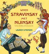 When Stravinsky Met Nijinsky: Two Artists, Their Ballet, and One Extraordinary Riot