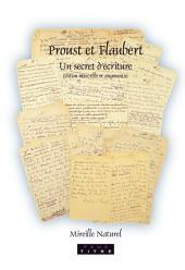 Proust et Flaubert: un secret d'écriture