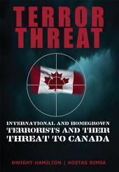 Terror Threat: International and Homegrown Terrorists and Their Threat to Canada