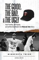 The Good  the Bad    the Ugly  Minnesota Twins PDF