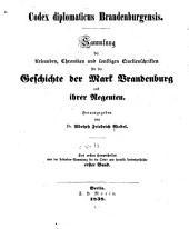 Codex diplomaticus brandenburgensis: Sammlung der urkunden, chroniken und sonstigen quellenschriften für die geschichte der mark Brandenburg und ihrer regenten, Band 1