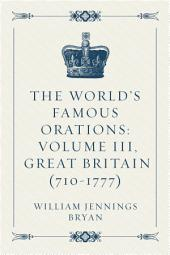 The World's Famous Orations: Volume III, Great Britain (710-1777)
