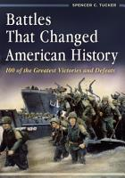 Battles That Changed American History  100 of the Greatest Victories and Defeats PDF
