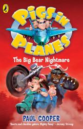 Pigs in Planes: The Big Bear Nightmare: The Big Bear Nightmare
