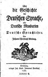 Über die Geschichte der Deutschen Sprache, über Deutsche Mundarten und Deutsche Sprachlehre: Band 2