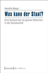 Was kann der Staat?: Eine Analyse der rot-grünen Reformen in der Sozialpolitik