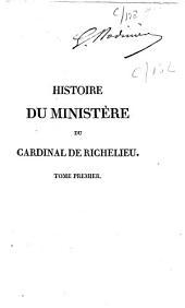 Histoire du ministère du cardinal de Richelieu: ornée de son portrait, Volume1