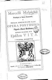 Marcelli Malpighii ... Opera posthuma, figuris aenis illustrata, quibus praefixa est ejusdem vita a ?seipso scripta