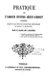 Pratique de l'amour envers Jésus-Christ: présentée aux âmes qui désirent assurer leur salut éternel...