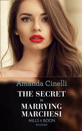 The Secret To Marrying Marchesi (Mills & Boon Modern) (Secret Heirs of Billionaires, Book 3)