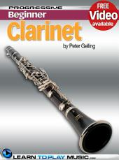 Clarinet Lessons for Beginners: Teach Yourself How to Play Clarinet (Free Video Available)