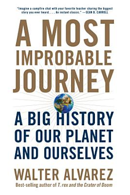 A Most Improbable Journey  A Big History of Our Planet and Ourselves