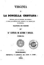 Virginia, ó, La doncella cristiana: historia que se propone por modelo á todas las señoras que aspiran á la perfeccion evangélica