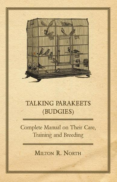 Download Talking Parakeets  Budgies    Complete Manual on Their Care  Training and Breeding Book