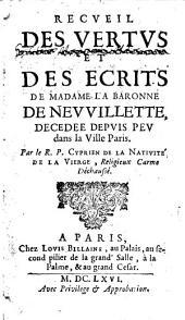 Recueil des vertus et des écrits de Madame la baronne de Neuvillette: décédée depuis peu dans la ville de Paris