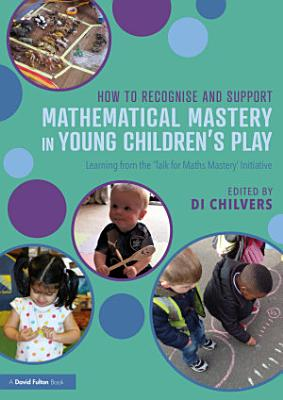 How to Recognise and Support Mathematical Mastery in Young Children   s Play