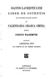Joannis Laurentii Lydi liber de ostentis ex codicibus italicis auctus et calendaria graeca omnia: Ed. Curtius Wachsmuth. Accedunt anecdota duo de cometis et de terrae motibus