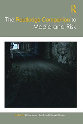The Routledge Companion to Media and Risk