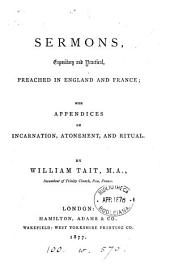 Sermons, expository and practical, preached in England and France; with appendices on Incarnation, Atonement, and ritual