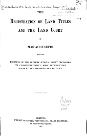 The Registration of Land Titles and the Land Court of Massachusetts: With the Decision of the Supreme Judicial Court Declaring Its Constitutionality, Some Introductory Notes by the Recorder and an Index