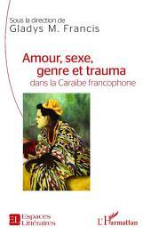 Amour, sexe, genre et trauma dans la Caraïbe francophone