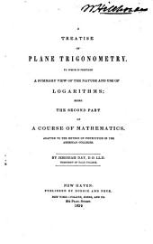 A Treatise of Plane Trigonometry: To which is Prefixed a Summary View of the Nature and Use of Logarithms : Being the Second Part of a Course of Mathematics, Adapted to the Method of Instruction in the American Colleges