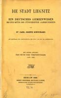 Die Stadt Liegnitz  ein deutsches Gemeinwesen bis zur Mitte des XV  Jahrhunderts von Carl Joseph Schuchardt PDF