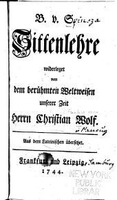 Sittenlehre: widerledet von dem beruhmten Weltweisen unserer Zeit Herrn Christian Wolf. Aus dem Lateinischen ubersezet