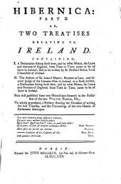 Hibernic: Or, Some Antient Pieces Relating to Ireland: Two Treatises Relating To Ireland. Containing, I. A Declaration setting forth how, and by what Means, the Laws and Statutes of England, from Time to Time, came to be of force in Ireland ... II. The Answer of Sir Samuel Mayart ... to a Book intitled, a Declaration setting forth how, and by what Means, the Laws and Statutes of England, from Time to Time, came to be of force in Ireland, Volume 2
