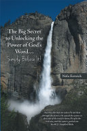 The Big Secret to Unlocking the Power of God's Word...Simply Believe It!