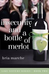 Insecurity and a Bottle of Merlot (Like Sisters #2): Like Sisters Series Book Two