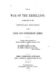 The War of the Rebellion: v. 1-53 [serial no. 1-111] Formal reports, both Union and Confederate, of the first seizures of United States property in the southern states, and of all military operations in the field, with the correspondence, orders and returns relating specially thereto. 1880-98. 111 v