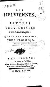 Les helviennes ou Lettres provinciales philosophiques ... ; tome troisieme
