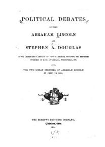 Political Debates Between Abraham Lincoln and Stephen A  Douglas in the Celebrated Campaign of 1858 in Illinois PDF