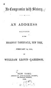No Compromise with Slavery: An Address Delivered in the Broadway Tabernacle, New York, February 14, 1854